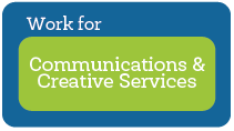 Work for Communications and Creative Services Image Link