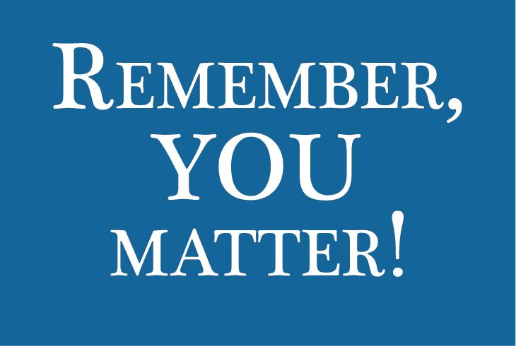 Graphic image with text saying remember you matter.