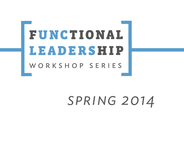 Functional Leadership Workshop Series Spring 2014